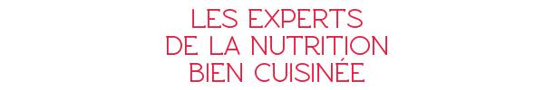 Les experts de la nutrition bien cuisinée